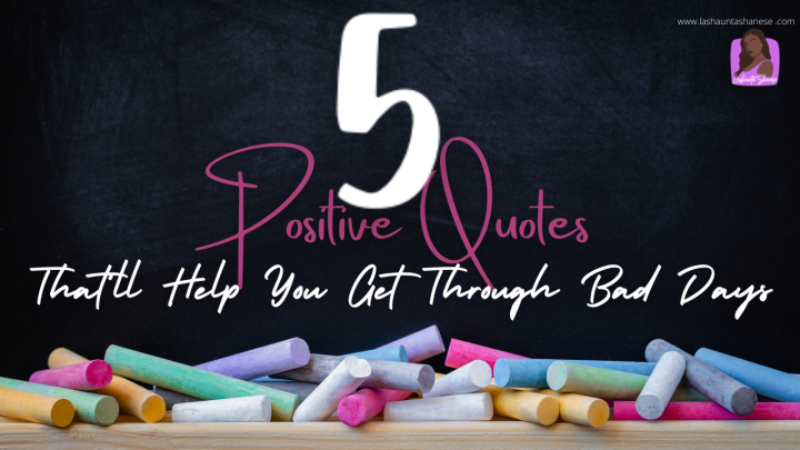 5 Positive Quotes That'll Help You Get Through Bad Days.