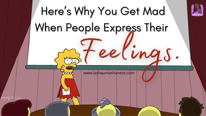 Here's Why You Get Mad When People Express Their Feelings.