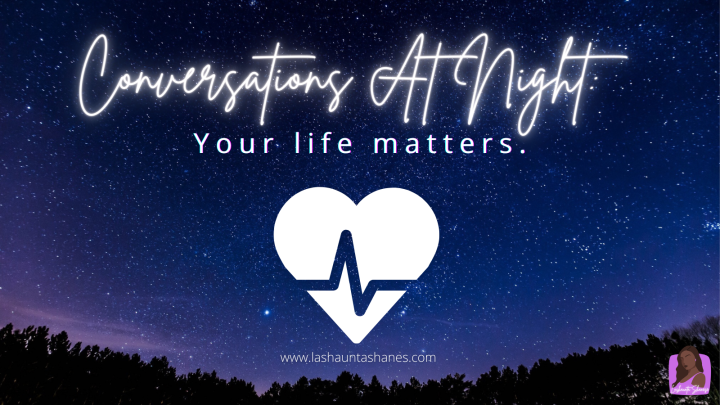 Conversations At Night: Your Life Matters